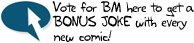Vote for BM on Top Web Comics for a bonus joke!